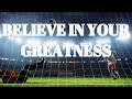 Believe In your greatness-Motivational video(HD)