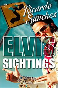 Elvis Sightings by Richardo Sanchez