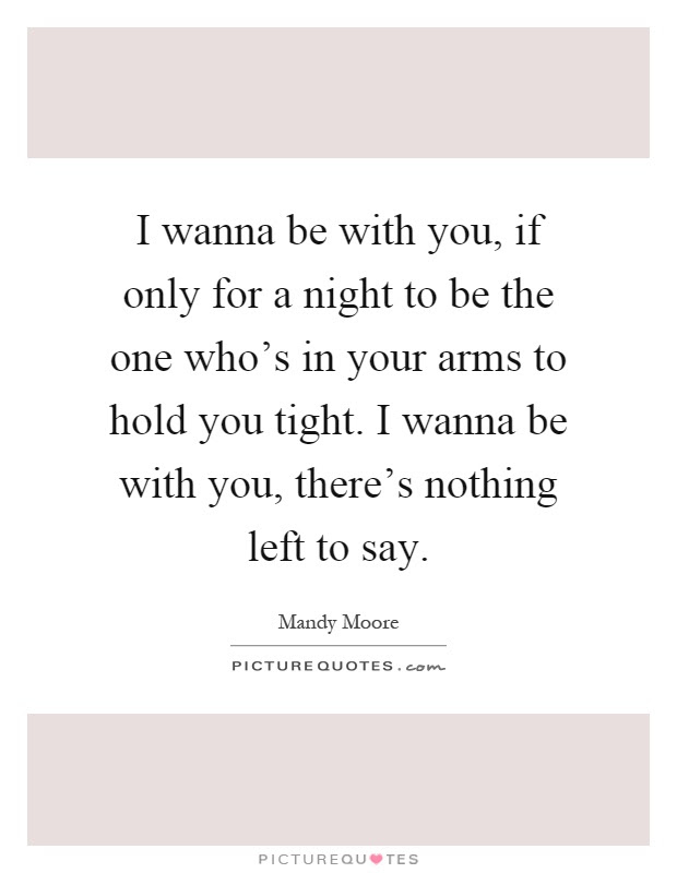 I Wanna Be With You Quotes Sayings I Wanna Be With You Picture