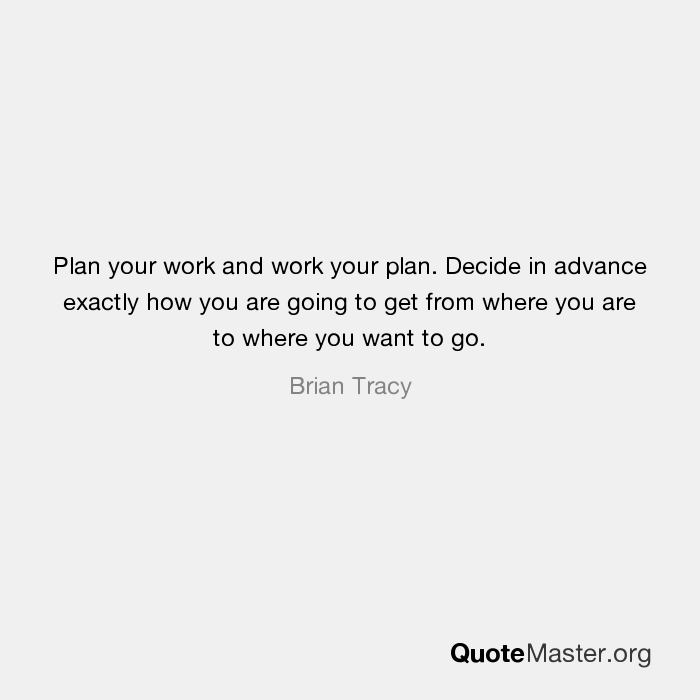 Plan Your Work And Work Your Plan Decide In Advance Exactly How You