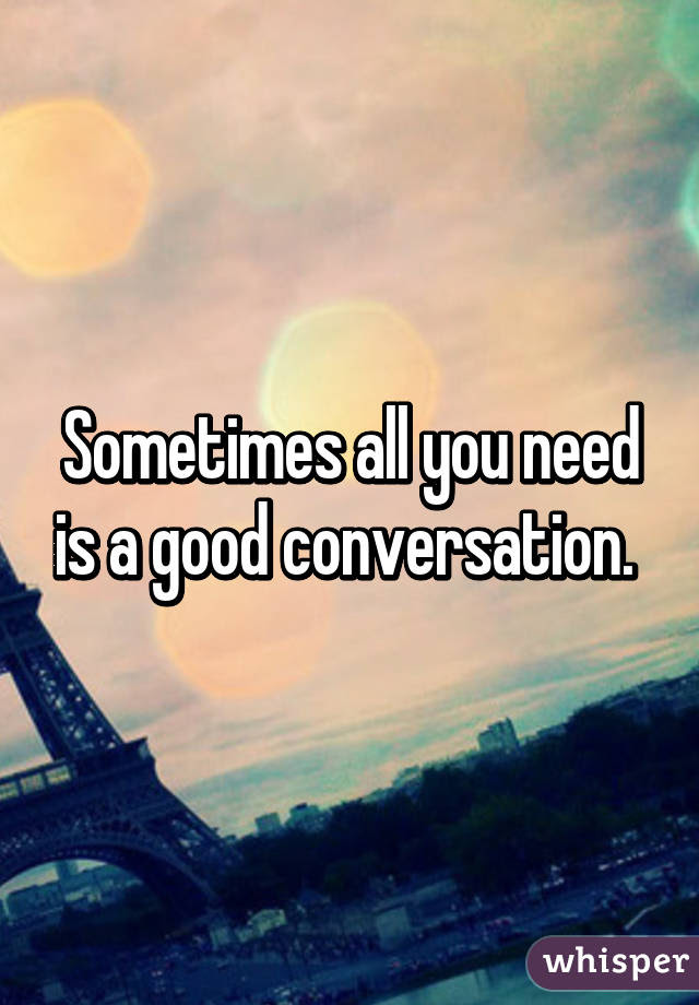 Sometimes All You Need Is A Good Conversation