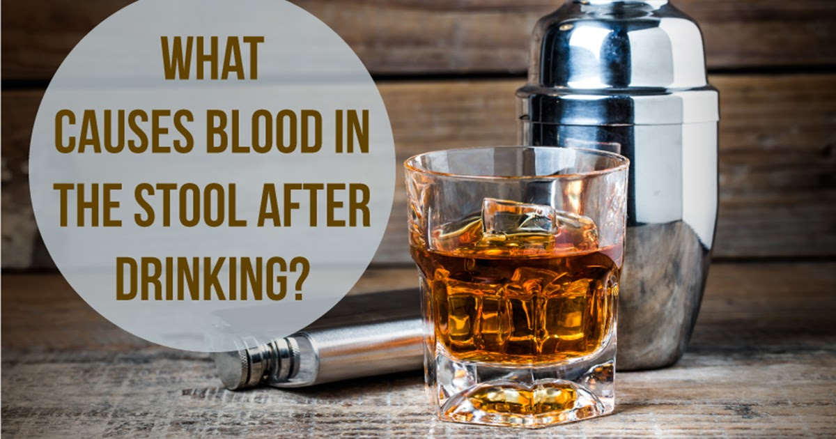 Blood In Stool After Drinking Liquor