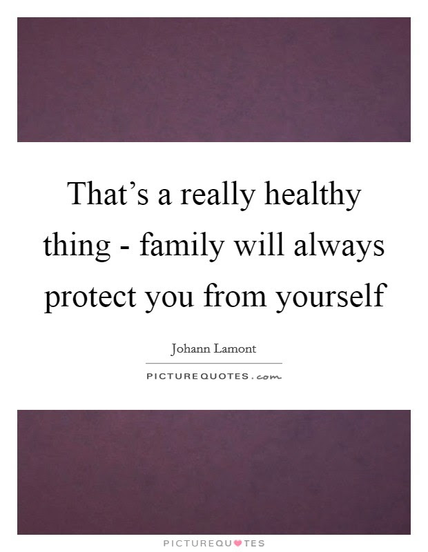 Thats A Really Healthy Thing Family Will Always Protect You