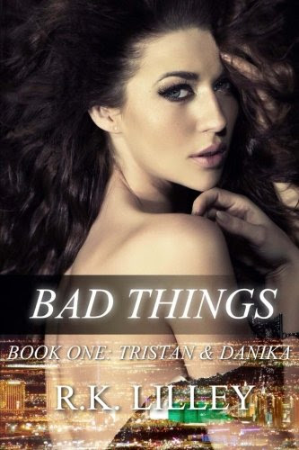 Bad Things (Tristan & Danika #1) (Volume 1) by R.K. Lilley