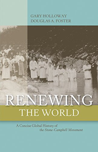 Renewing The World: A Concise Global History of the Stone-Campbell Movement