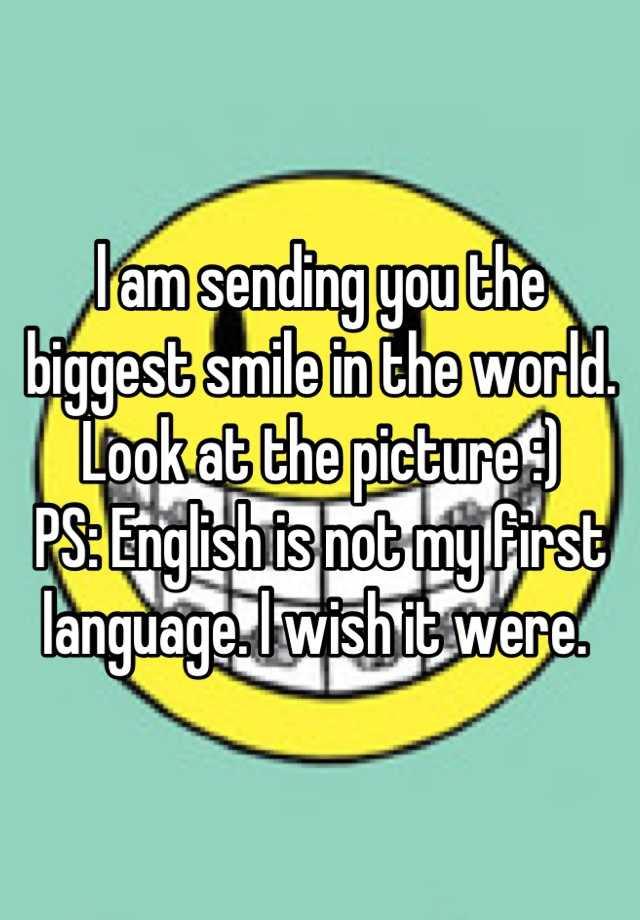 L Am Sending You The Biggest Smile In The World Look At The Picture