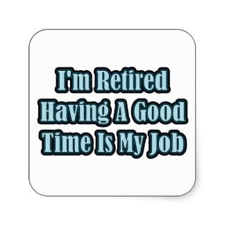 By Retirement Quotes Having A Good Time Is My Job Quotespicturescom
