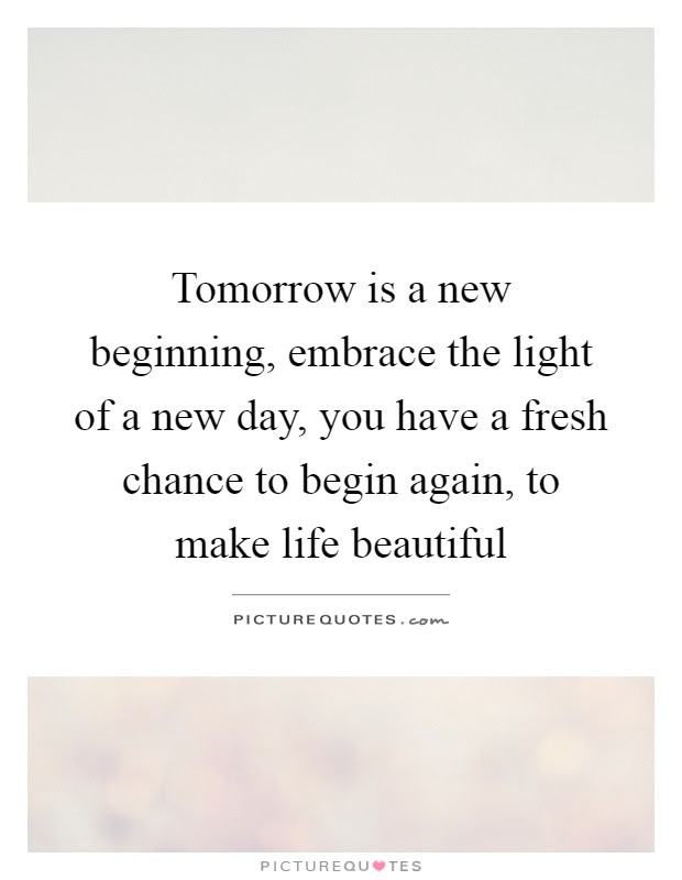 Tomorrow Is A New Beginning Embrace The Light Of A New Day You