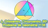Problema de Geometría 1136 (English ESL): Triangulo, Circunferencia Circunscrita, Ortocentro, Punto Medio, Angulo, 90 Grados.