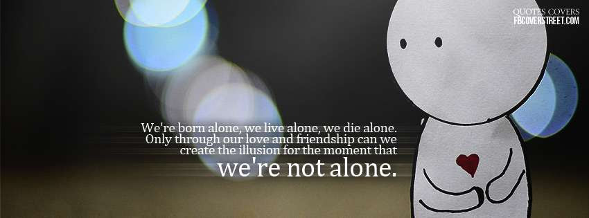 Quotes About Born Alone 73 Quotes