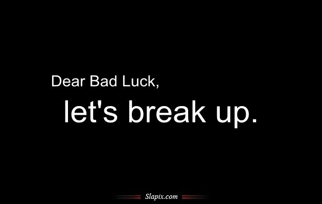 Bad Luck Quotes Bad Luck Sayings Bad Luck Picture Quotes