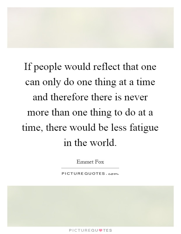 If People Would Reflect That One Can Only Do One Thing At A Time