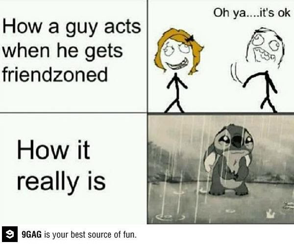 Being friend-zoned: The emotional equivalent of being kicked in the crotch.
