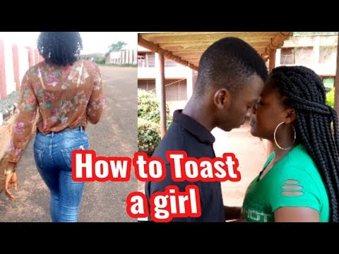 WATCH THIS VIDEO AND SEE WAYS TO TOAST A GIRL