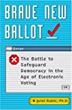 Brave New Ballot: The Battle to Safeguard Democracy in the Age of Electronic Voting