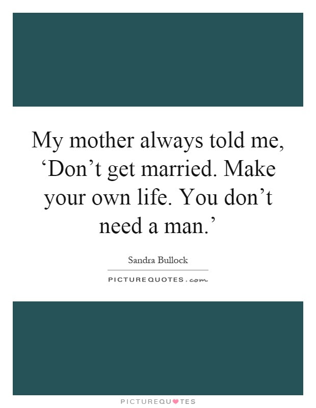 Quotes About Get Your Own Man