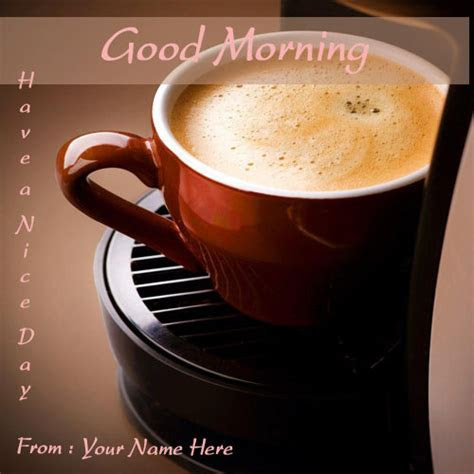 good morning coffee greeting cards with name