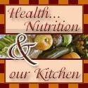 Health...Nutrition and Our Kitchen