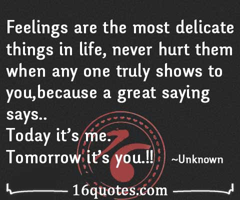Feeling Are The Most Delicate Things In Lifetoday Its Me