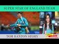 UPCOMING SUPER STAR OF ENGLAND TEAM TOM BANTON STORY 2020