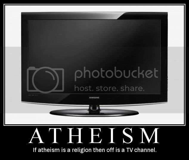 Fake motivational poster: 'ATHEISM: If atheism is a religion, then off is a TV channel'