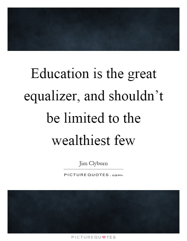 Education Is The Great Equalizer And Shouldnt Be Limited To