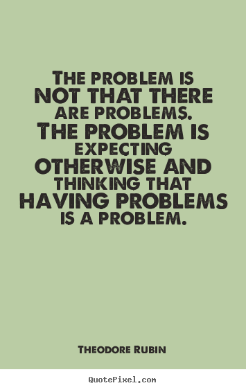 Quotes About Problem Life 194 Quotes