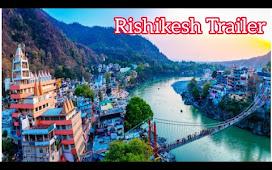Rishikesh Uttarakhand || The Yoga Capital of world || Trailer 2021