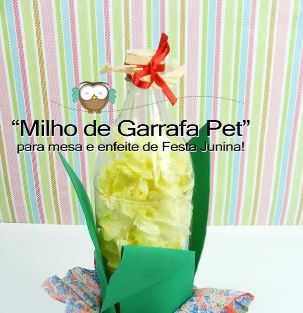 Fada Criativa Enfeite de festa junina milho de garrafa PET -> Enfeite De Mesa Festa Junina Com Garrafa Pet