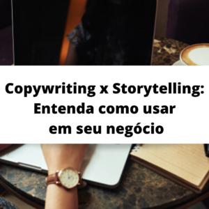 Copywriting x Storytelling: entenda a diferença para usar em seu negócio/ STORYCOPY©