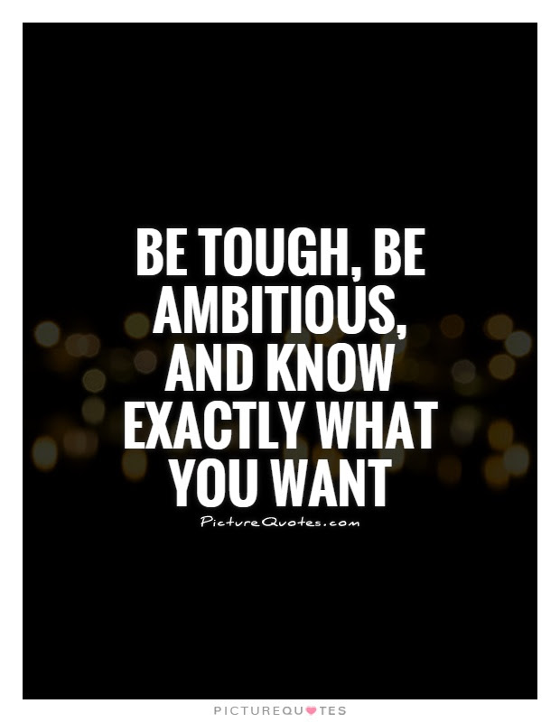 Be Tough Be Ambitious And Know Exactly What You Want Picture Quotes