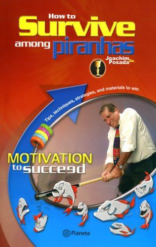 How to Survive Among Piranhas:  Motivation to Succeed by Joachim de Posada