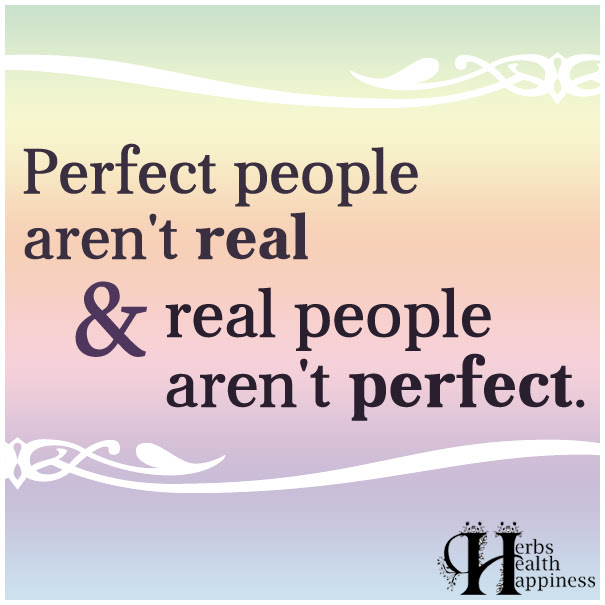 Perfect People Arent Real Real People Arent Perfect ø