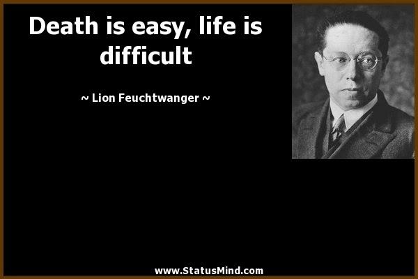 Death Is Easy Life Is Difficult Statusmind Com