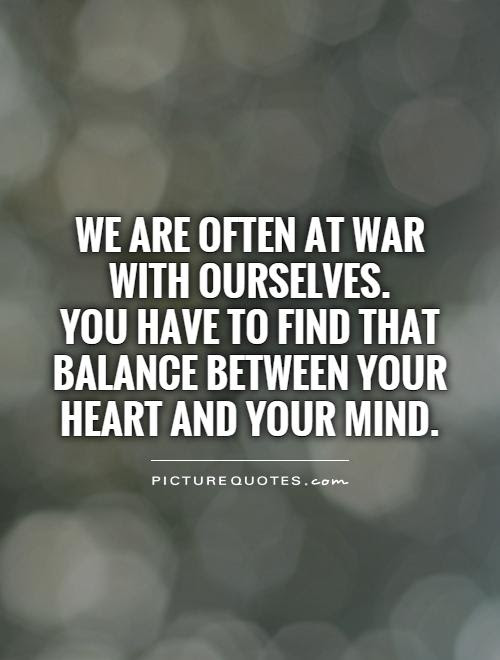 We Are Often At War With Ourselves You Have To Find That