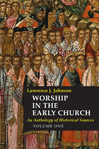 Worship in the Early Church: An Anthology of Historical Sources (Volume 1)