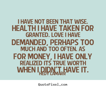 Create Picture Quotes About Love I Have Not Been That Wise Health