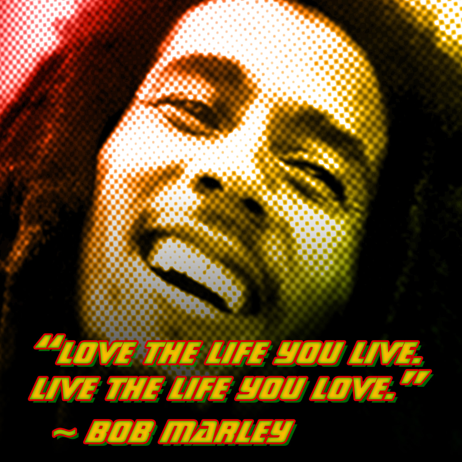 """Love the life you live Live the life you love "" Bob Marley Motivating Memes"