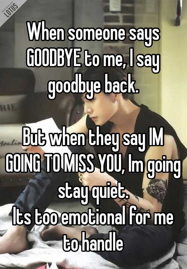 When Someone Says Goodbye To Me I Say Goodbye Back But When
