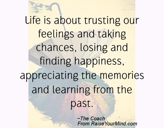 Life Is About Trusting Our Feelings And Taking Chances Losing And