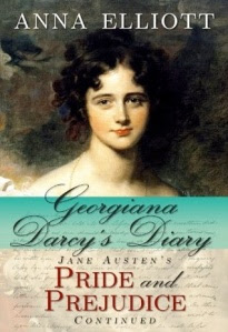 Georgiana Darcy's Diary: Jane Austen's Pride and Prejudice Continued, by Anna Elliott