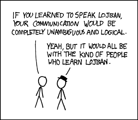 If you learned to speak Lojban, your communication would be completely unamiguous and logical.