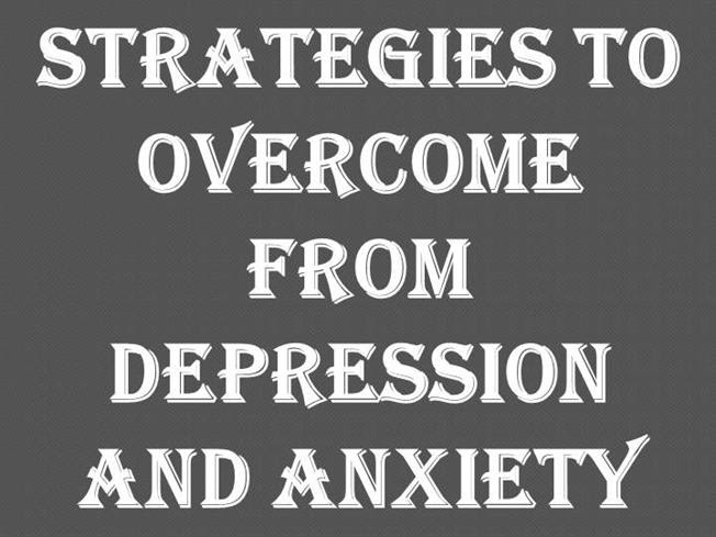 Strategies to Overcome from Depression And Anxiety ...