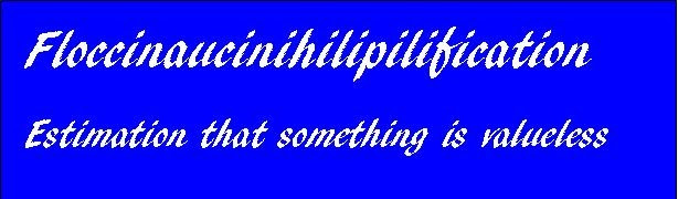 Image result for floccinaucinihilipilification