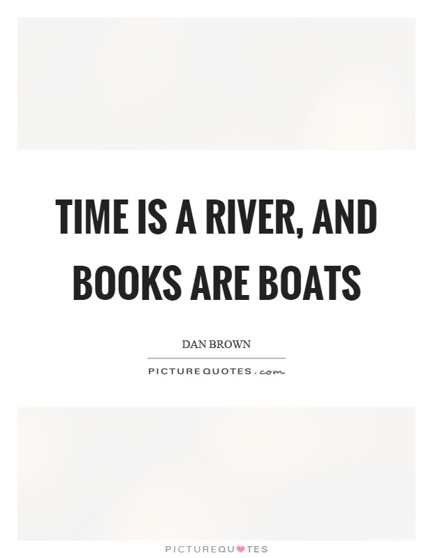 Time Is A River And Books Are Boats Picture Quotes