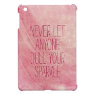 Never let anyone dull your sparkle Quote Cover For The iPad Mini
