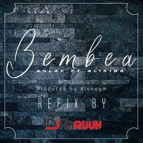 nyimbo mpya audio aslay ft ali kiba bembea refix