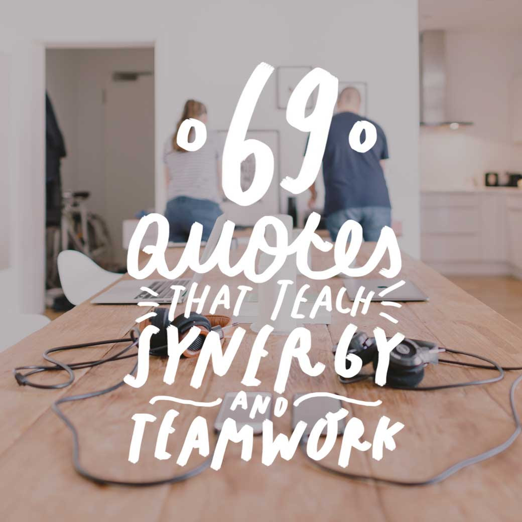 69 Quotes That Teach Synergy And Teamwork Bright Drops