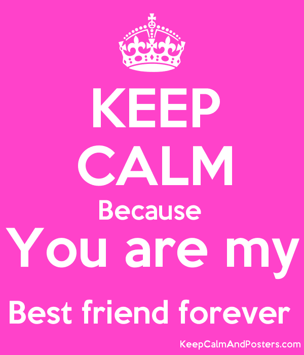 Keep Calm Because You Are My Best Friend Forever Keep Calm And
