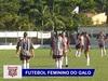 Futebol feminino do Galo joga em Araraquara. Futsal feminino do São João faz amistoso